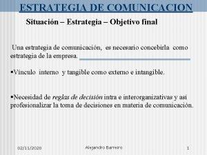 ESTRATEGIA DE COMUNICACION Situacin Estrategia Objetivo final Una