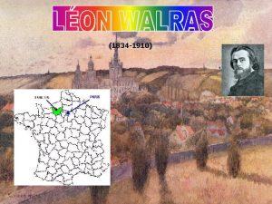 1834 1910 LON WALRAS Lon Walras nasce a