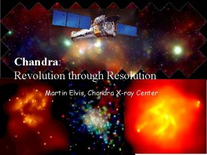 Chandra Revolution through Resolution Martin Elvis Chandra Xray