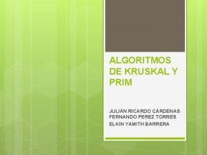 ALGORITMOS DE KRUSKAL Y PRIM JULIN RICARDO CRDENAS