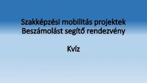 Szakkpzsi mobilits projektek Beszmolst segt rendezvny Kvz 1