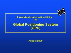A Worldwide Information Utility the Global Positioning System