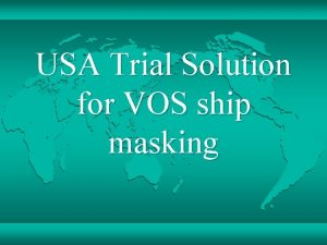 USA Trial Solution for VOS ship masking REASON