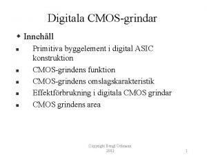 Digitala CMOSgrindar w Innehll n n n Primitiva