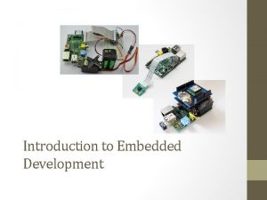 Introduction to Embedded Development What is an Embedded