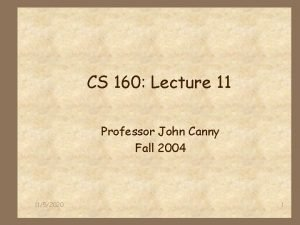 CS 160 Lecture 11 Professor John Canny Fall