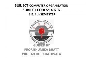 SUBJECT COMPUTER ORGANISATION SUBJECT CODE 2140707 B E