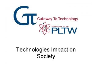 Technologies Impact on Society What is Technology Technology