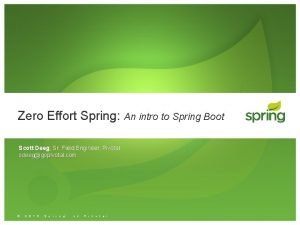 Zero Effort Spring An intro to Spring Boot