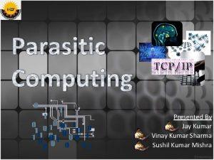 Parasitic Computing Presented By Jay Kumar Vinay Kumar