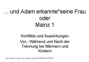 und Adam erkannteseine Frau oder Mainz 1 Konflikte