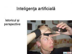 Inteligena artificial Istoricul i perspective Definiia Inteligena artificial
