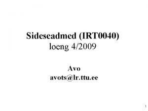 Sideseadmed IRT 0040 loeng 42009 Avo avotslr ttu