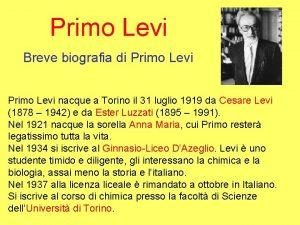 Primo Levi Breve biografia di Primo Levi nacque
