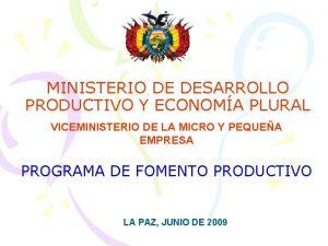 MINISTERIO DE DESARROLLO PRODUCTIVO Y ECONOMA PLURAL VICEMINISTERIO