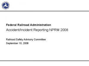 Federal Railroad Administration AccidentIncident Reporting NPRM 2008 Railroad