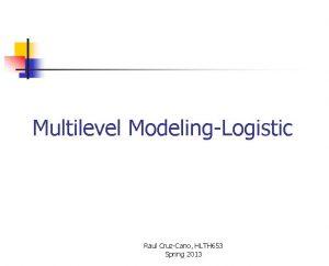 Multilevel ModelingLogistic Raul CruzCano HLTH 653 Spring 2013