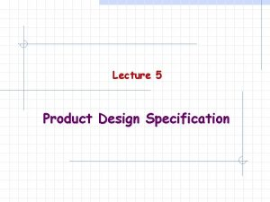 Lecture 5 Product Design Specification PDS in Design