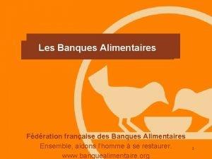 Les Banques Alimentaires Fdration franaise des Banques Alimentaires