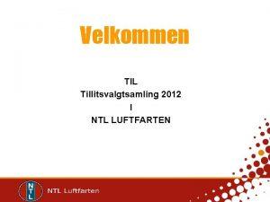 Velkommen TIL Tillitsvalgtsamling 2012 I NTL LUFTFARTEN Program