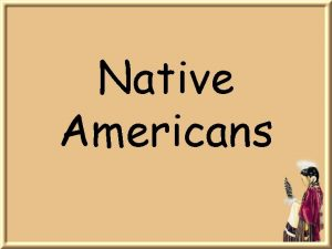 Native Americans Many People Many Tribes There are