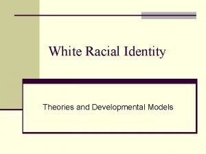 White Racial Identity Theories and Developmental Models Sociopolitical
