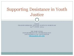 Supporting Desistance in Youth Justice NAYJ TRANSFORMING YOUTH