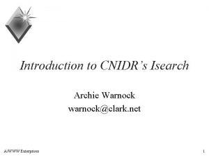 Introduction to CNIDRs Isearch Archie Warnock warnockclark net