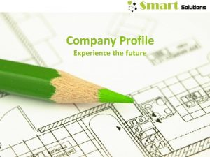 Company Profile Experience the future Welcome to Smart