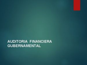 AUDITORIA FINANCIERA GUBERNAMENTAL AUDITORIA FINANCIRA GUBERNAMENTAL La auditora