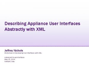Describing Appliance User Interfaces Abstractly with XML Jeffrey