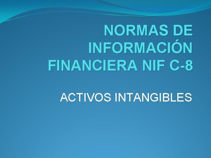 NORMAS DE INFORMACIN FINANCIERA NIF C8 ACTIVOS INTANGIBLES