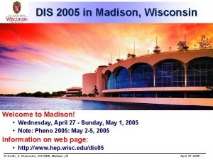 DIS 2005 in Madison Wisconsin Welcome to Madison