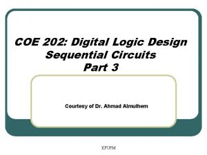 COE 202 Digital Logic Design Sequential Circuits Part