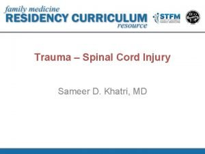 Trauma Spinal Cord Injury Sameer D Khatri MD