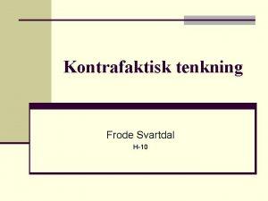 Kontrafaktisk tenkning Frode Svartdal H10 Hva er kontrafaktisk