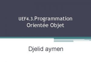 UEF 4 3 Programmation Oriente Objet Djelid aymen