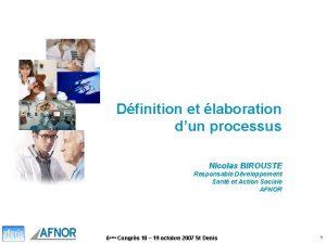 Dfinition et laboration dun processus Nicolas BIROUSTE Responsable
