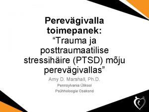 Perevgivalla toimepanek Trauma ja posttraumaatilise stressihire PTSD mju
