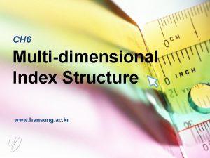 CH 6 Multidimensional Index Structure www hansung ac