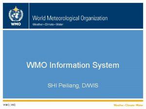 WMO Information System SHI Peiliang DWIS WMO WIS