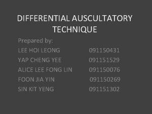 DIFFERENTIAL AUSCULTATORY TECHNIQUE Prepared by LEE HOI LEONG