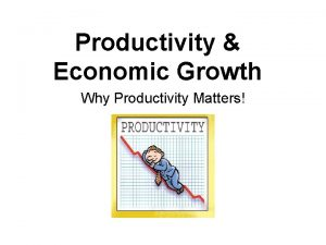 Productivity Economic Growth Why Productivity Matters GDP Standard