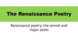 The Renaissance Poetry Renaissance poetry the sonnet and