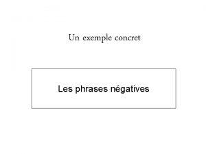 Un exemple concret Les phrases ngatives Comptence vise