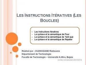 LES INSTRUCTIONS ITRATIVES LES BOUCLES Les Instructions Itratives