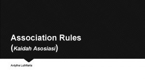 Association Rules Kaidah Asosiasi Ardytha Luthfiarta Association Rules