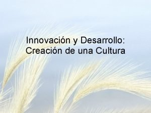 Innovacin y Desarrollo Creacin de una Cultura Introduccin