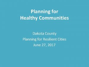 Planning for Healthy Communities Dakota County Planning for