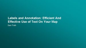Labels and Annotation Efficient And Effective Use of